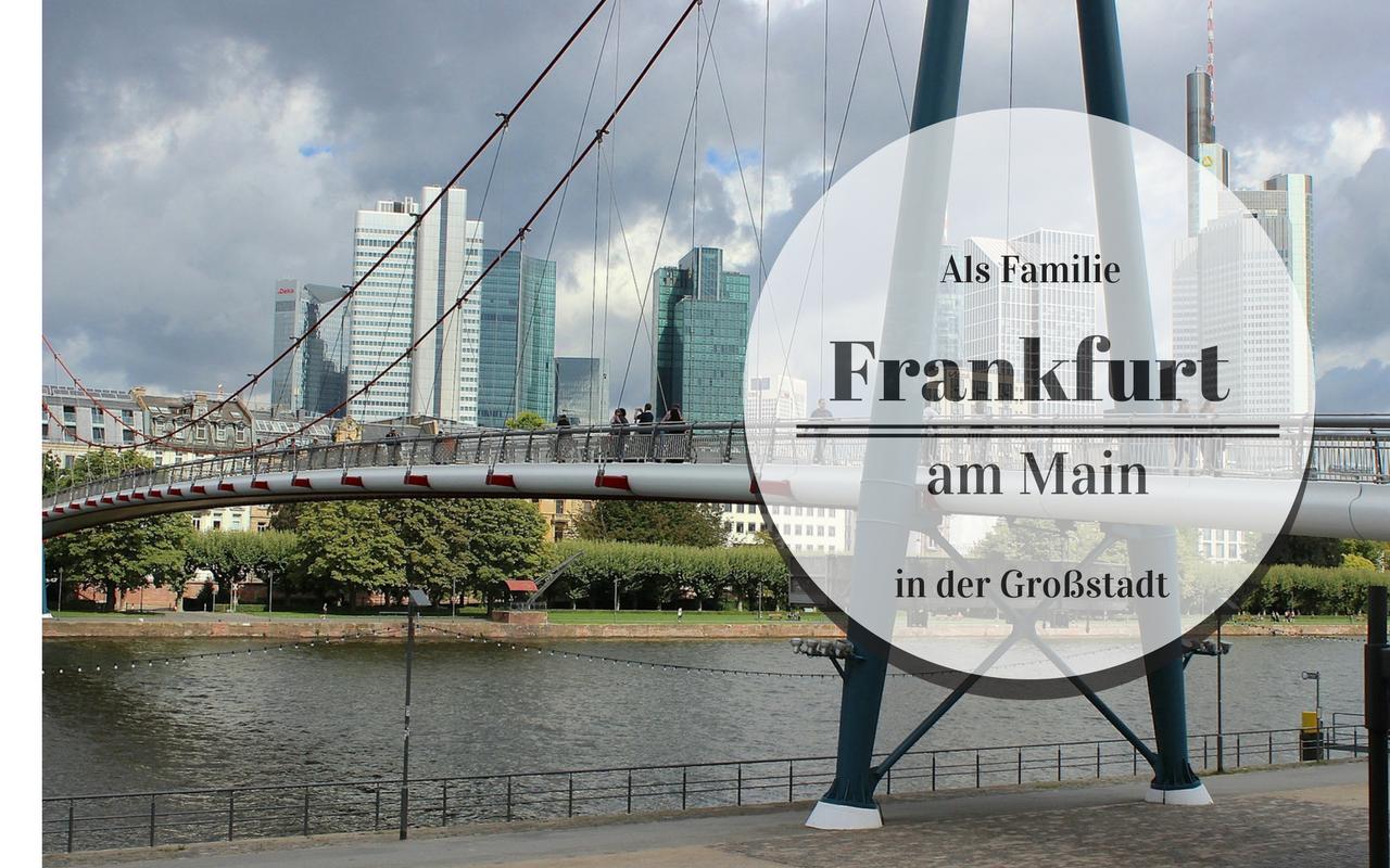 Wie lebt es sich als Familie in Deiner Großstadt? Folge 3: Frankfurt am Main