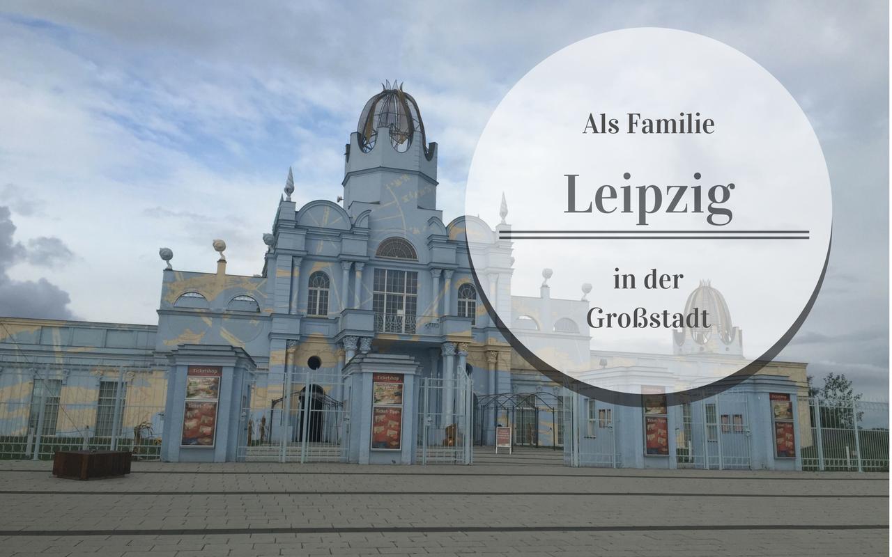 Wie lebt es sich als Familie in Deiner Großstadt? Folge 1: Leipzig