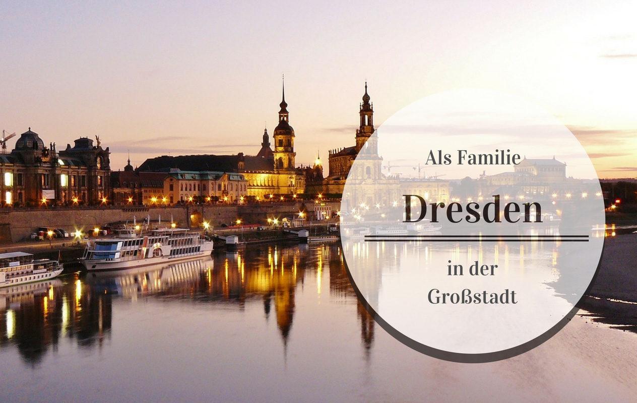 Wie lebt es sich mit Kind in deiner Großstadt? Folge 4: Dresden